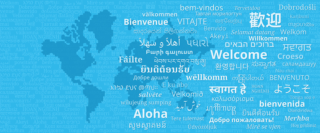 "Welcome, Aloha, Bienvenue, Bienvenida, ""Welcome"" in other world languages"